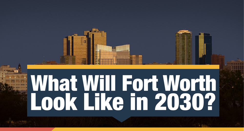 What Will Fort Worth Look Like in 2030? by LawnStarter